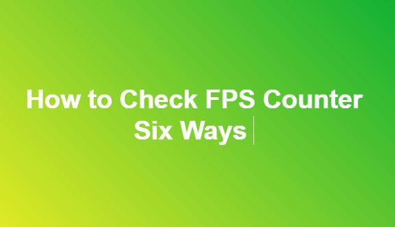 How to Check FPS Counter – Steam FPS Counter | Nvidia FPS Counter 4