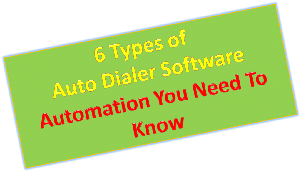 6 Types of Auto Dialer Software Automation You Need To Know